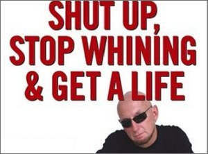shut up stop whining and get a life a kick butt approach to a better life