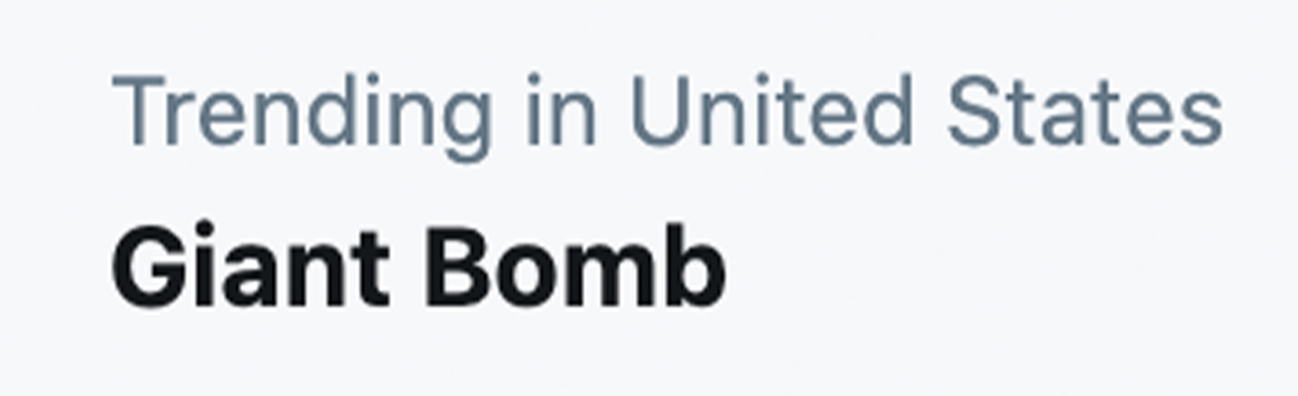 Giant Bomb Trends On Twitter, Scaring Unsuspecting Users, Amusing Fans