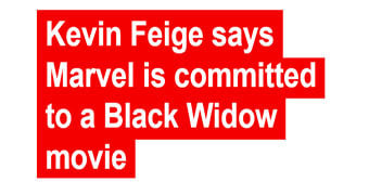 Kevin Feige says Marvel is committed to a Black Widow movie