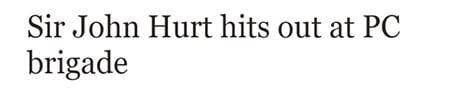 Sir John Hurt hits out at PC brigade
