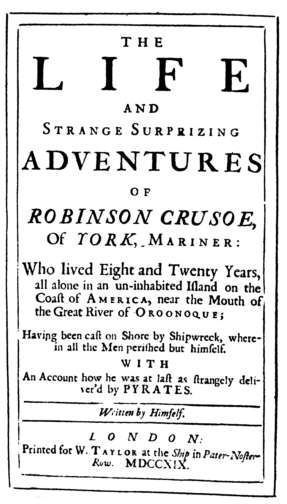 THE L I F E AND STRANGE SURPRIZING DVENTURES OP ROBINSON CRUSOE, Of TORK.MARINER: Who lived Eight and Twenty Years, 3l1 alone in an un-inhabited Iand