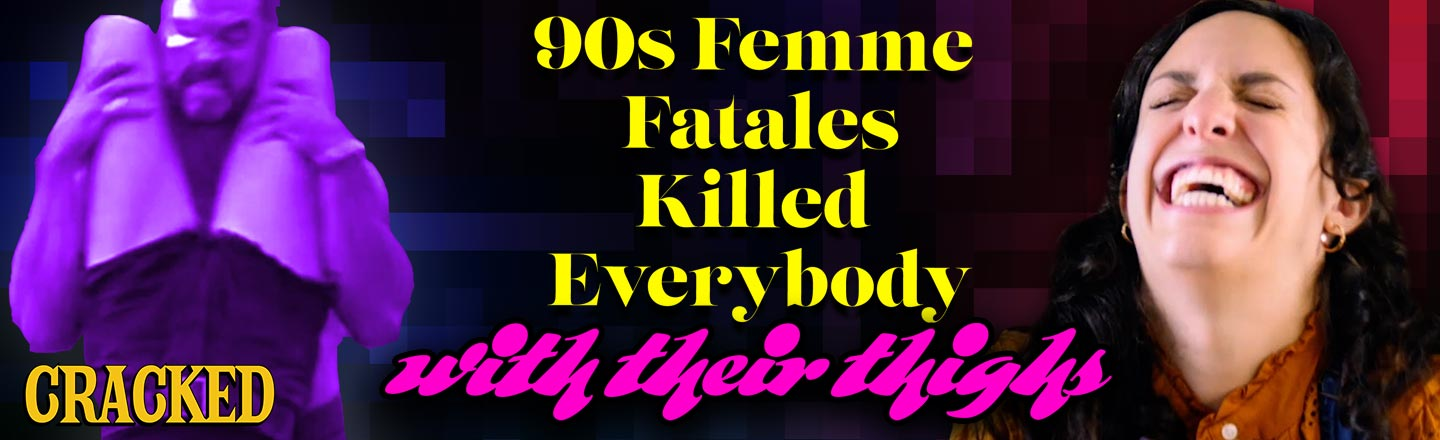 '90s Femme Fatales Killed Everyone With Their Legs - Wait A Minute... What?