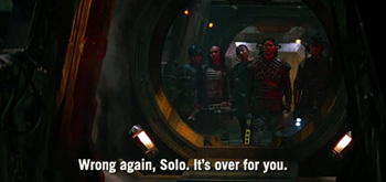 Wrong again, Solo. It's over for you.