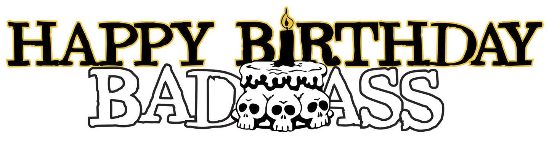 Happy Birthday, Badass - August 1