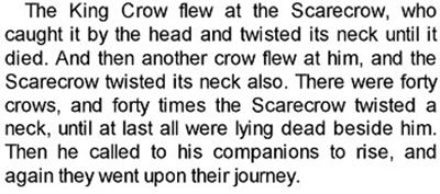 The King Crow flew at the Scarecrow, who caught it by the head and twisted its neck until it died. And then another crow flew at him, and the Scarecro