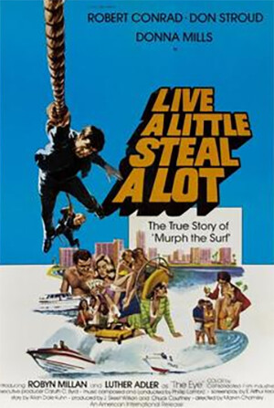 4 True Crime Stories That Get Zanier With Each New Detail  the poster to Live a Little Steal A Lot the biopic about Murph Murf the Surf