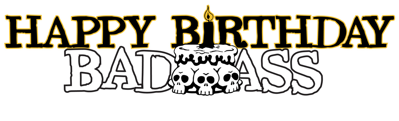 Happy Birthday, Badass - August 7