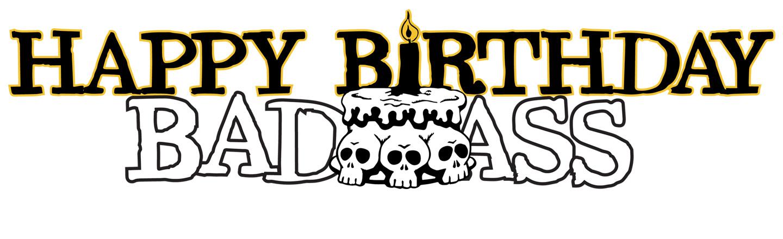 Happy Birthday, Badass - August 8