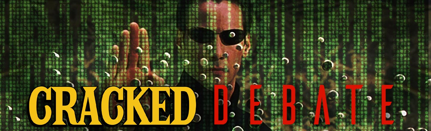 What Is The Worst Part Of Living In 'THE MATRIX'? - Cracked Debate