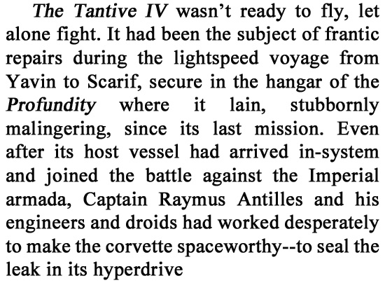 The Tantive IV wasn't ready to fly, let alone fight. It had been the subject of frantic repairs during the lightspeed voyage from Yavin to Scarif, sec