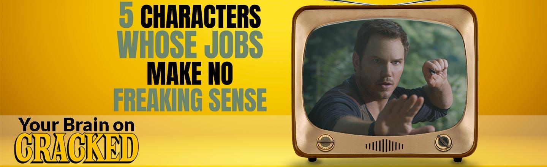 Famous Characters Whose Jobs Make No Freaking Sense