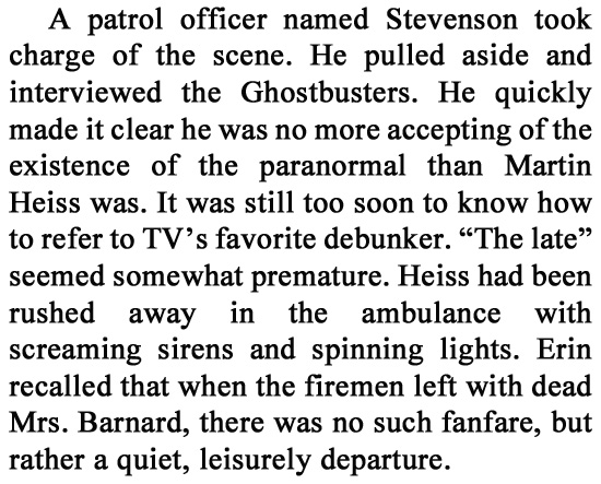 A patrol officer named Stevenson took charge of the scene. He pulled aside and interviewed the Ghostbusters. He quickly made it clear he was no more a