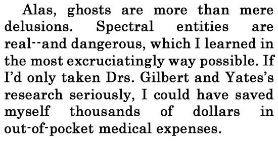 Alas, ghosts are more than mere delusions. Spectral entities are real--and dangerous, which I learned in the most excruciatingly way possible. If I'd
