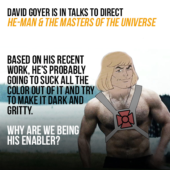 David Goyer Is Too Broody For The Awesomeness That Is He-Man