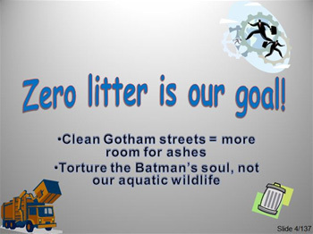 Zero litter is our goal! Clean Gotham streets : more room for ashes Torture the Batman's soul, not our aquatic wildlife Side 4/137