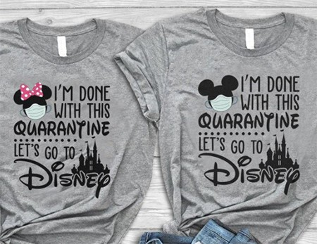 18 Terrible T-Shirts For Terrible Couples - a t-shirt that reads I'm Done With This Quarantine Let's Go To Disney
