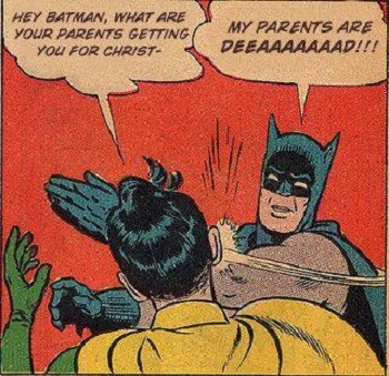 8 Famous Superhero Memes That Are Even Dumber In Context  Batman slapping Robin yelling My Parents Are Dead