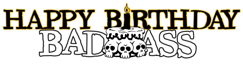 Happy Birthday, Badass - August 13