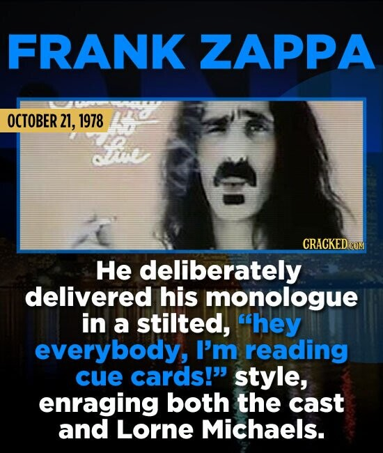 FRANK ZAPPA OCTOBER 21, 1978 mne He deliberately delivered his monologue in a stilted, hey everybody, I'm reading cue cards! style, enraging both th