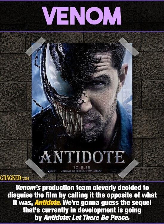 VENOM ANTIDOTE 10.5.18 REALD 30 MTOOLINEMA IMAX Venom's production team cleverly decided to disguise the film by calling it the opposite of what it was, Antidote. We're gonna guess the sequel that's currently in development is going by Antidote: Let There Be Peace.