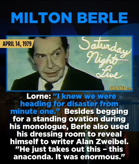 MILTON BERLE Saturday APRIL 14, 1979 Nighoe fve CRAGKEDCOM Lorne: I knew we were heading for disaster from minute one. Besides begging for a standin