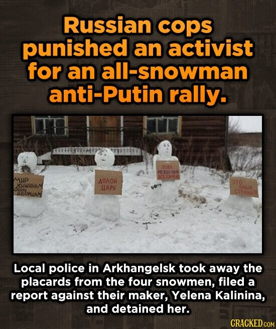 Russian cops punished an activist for an snowman anti-Putin rally. BOLA METS A mup RCEONN AOAO 3T0 XUHHAM LAPO ALAA OLI ABOPLLAM CTPAMA Local police in Arkhangelsk took away the placards from the four snowmen, filed a report against their maker, Yelena Kalinina, and detained her.
