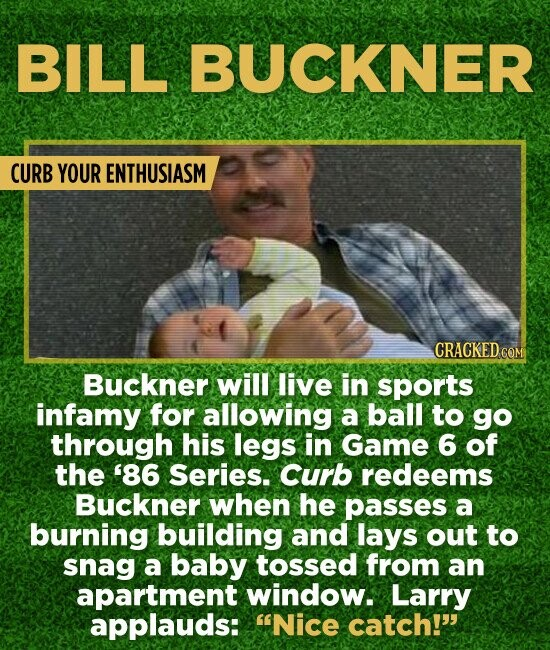 BILL BUCKNER CURB YOUR ENTHUSIASM CRACKED COM Buckner will live in sports infamy for allowing a ball to go through his legs in Game 6 of the '86 Serie