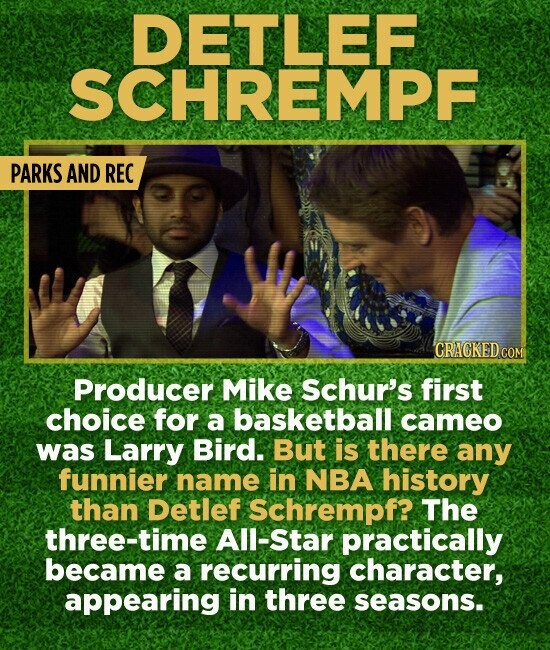 DETLEF SCHREMPF PARKS AND REC CRACKED COM Producer Mike Schur's first choice for a basketball cameo was Larry Bird. But is there any funnier name in N