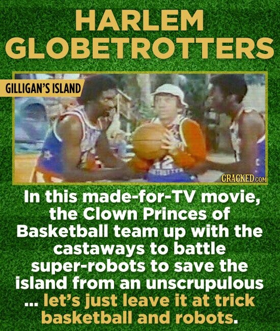 HARLEM GLOBETROTTERS GILLIGAN'S ISLAND CRACKED COM In this made-for-TV movie, the Clown Princes of Basketball team up with the castaways to battle sup