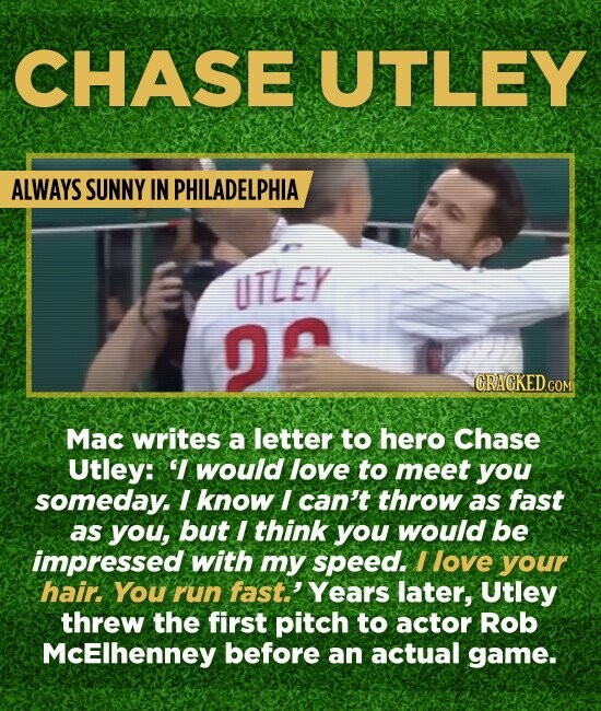 CHASE UTLEY ALWAYS SUNNY IN PHILADELPHIA UTLEY DA CRACKED.COM Mac writes a letter to hero Chase Utley: I would love to meet you someday. I know I can
