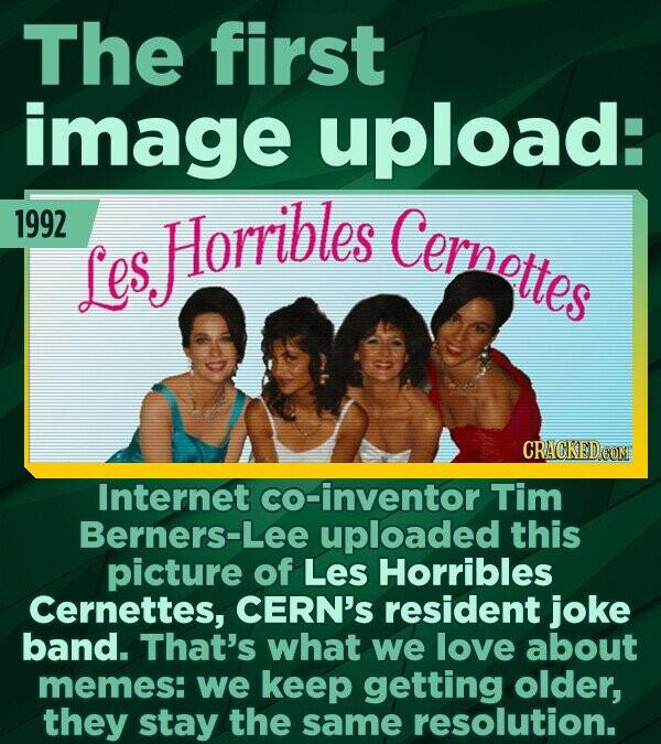 The first image upload: 1992 Horribles Cernettes Les CRACKED CON Internet co-inventor Tim Berners-Lee uploaded this picture of Les Horribles Cernettes