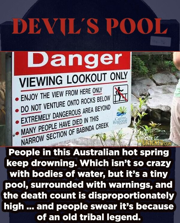DEVIL'S POOL Danger LOOKOUT ONLY VIEWING FROM HERE ONLY ENJOY THE VIEW ROCKS BELOW ONTO DO NOT VENTURE BEYOND AREA DANGEROUS EXTREMELY IN THIS Cairns HAVE DIED Renional PEOPLE CREEK MANY OF BABINDA SECTION NARROW ORACKED CO People in this Australian hot spring keep drowning. Which isn't sO crazy with bodies
