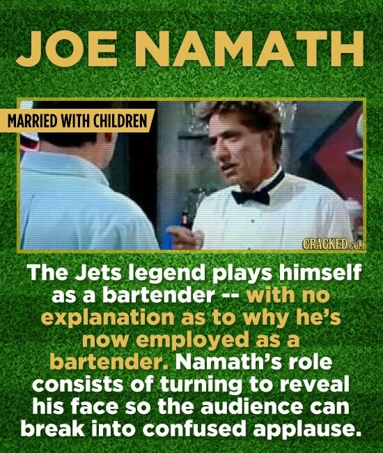 JOE NAMATH MARRIED WITH CHILDREN CRAGKEDCOM The Jets legend plays himself as a bartender -- with no explanation as to why he's now employed as a barte
