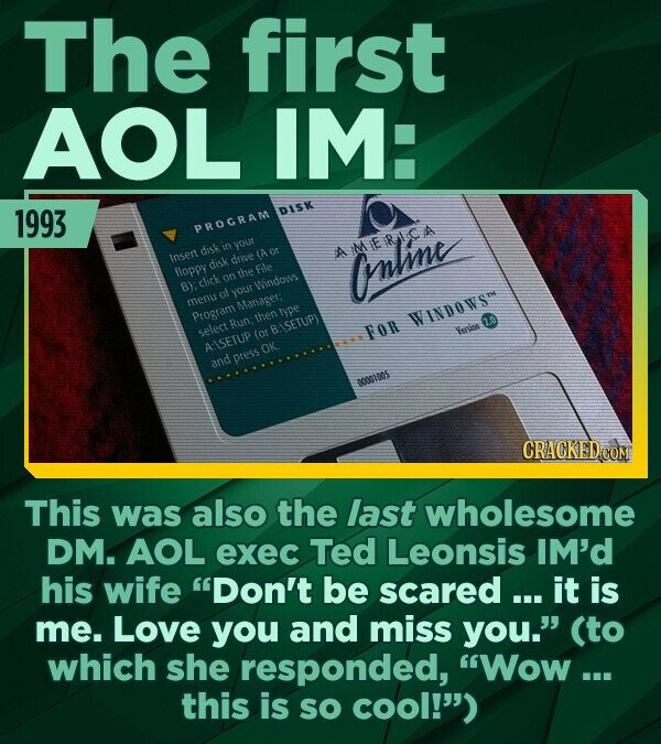 The first AOL IM: 1993 DISK PROGRAM disk in vOu A MIEIRICA Insert (A disk drve flopoy the Fle Onlmme 8Y: click on Windows of your menu Managet: Progra