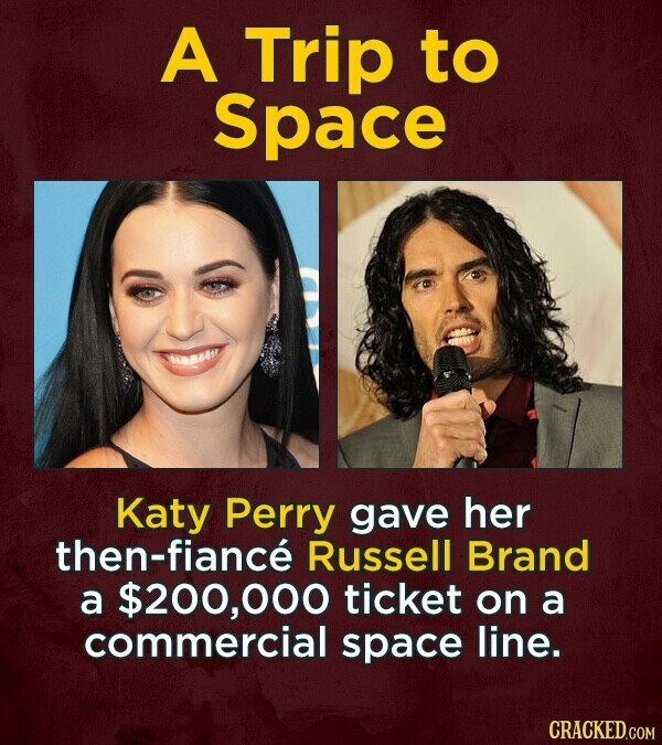A Trip to Space Katy Perry gave her then-fiance Russell Brand a $200,000 ticket on a commercial space line.
