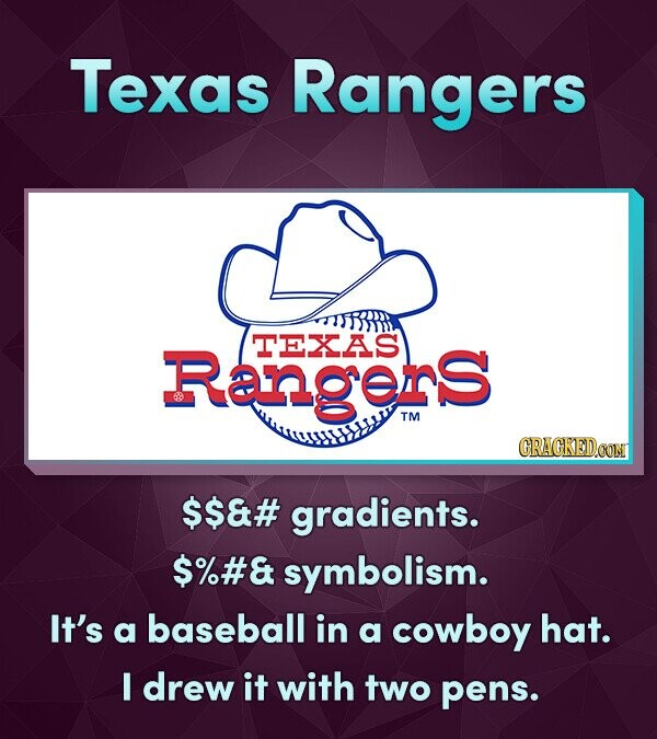 Texas Rangers Rangors TEXAS TM CRACKEDOONT $$8# gradients. $%#& symbolism. It's a baseball in a cowboy hat. I drew it with two pens.