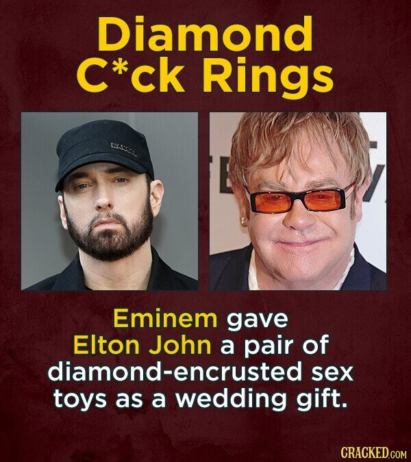 Diamond C*ck Rings WLG Eminem gave EIton John a pair of diamond-encrusted sex toys as a wedding gift.