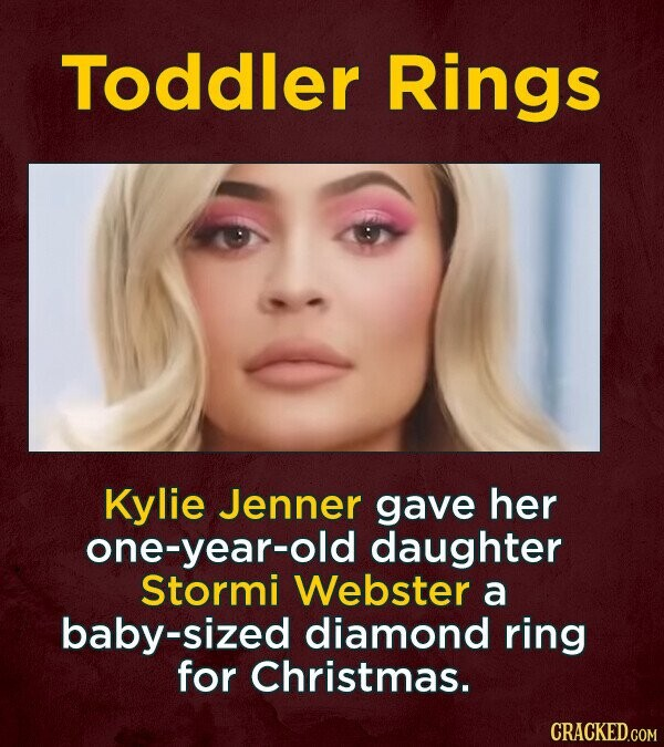 Toddler Rings Kylie Jenner gave her one-year-old daughter Stormi Webster a baby-sized diamond ring for Christmas.