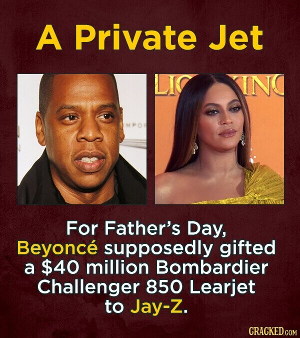 A Private Jet ING For Father's Day, Beyonce supposedly gifted a $40 million Bombardier Challenger 850 Learjet to Jay-Z.