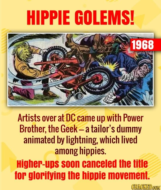 HIPPIE GOLEMS! 1968 Artists over at DC came up with Power Brother, the Geek- a tailor's dummy animated by lightning, which lived among hippies. Higher