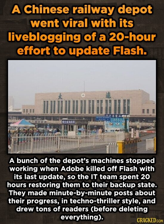A Chinese railway depot went viral with its liveblogging of a 20-hour effort to update Flash. A bunch of the depot's machines stopped working when Adobe killed off Flash with its last update, so the IT team spent 20 hours restoring them to their backup state. They made minute-by-minute posts