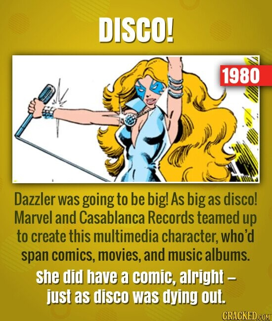 DISCO! 1980 Dazzler was going to be big! As big as disco! Marvel and Casablanca Records teamed up to create this multimedia character, who'd span comi