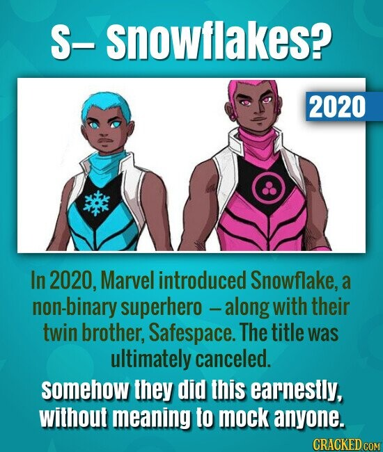 S- snowflakes? 2020 In 2020, Marvel introduced Snowflake, a non-binary superhero along with their twin brother, Safespace. The title was ultimately ca