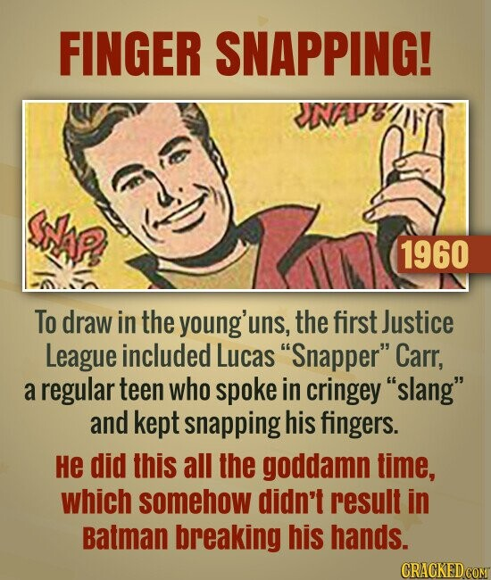 FINGER SNAPPING! NAF SN 1960 To draw in the young'uns, the first Justice League included Lucas Snapper Carr, a regular teen who spoke in cringey sl