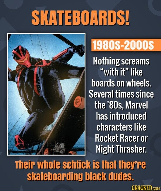 SKATEBOARDS! 1980S-2000S Nothing screams with it like boards on wheels. Several times since the '80s, Marvel has introduced characters like Rocket R