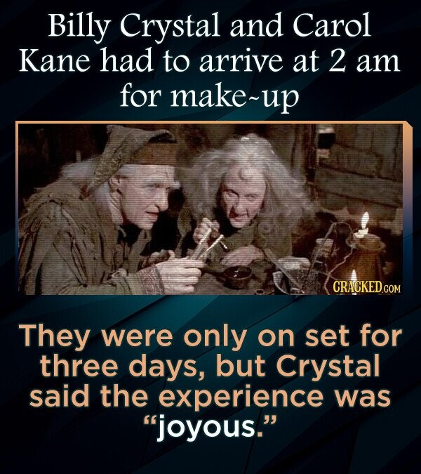Billy Crystal and Carol Kane had to arrive at 2 am for make~u CRACKED.COM They were only on set for three days, but Crystal said the experience was joyous.