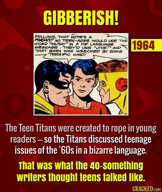 GIBBERISH! The Teen Titans were created to rope in young readers -- so the Titans discussed  teenage issues of the '60s