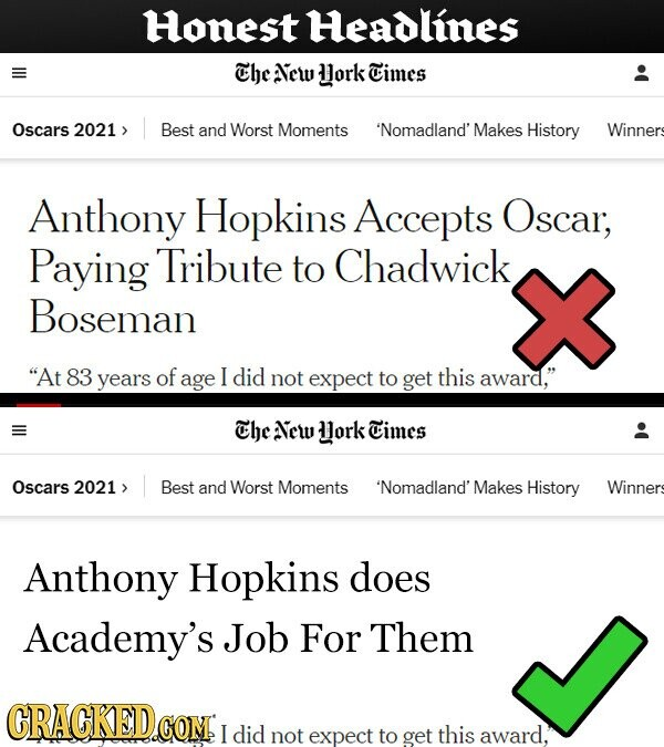 Honest Headlines The Ncw ork Times Oscars 2021> Best and Worst Moments 'Nomadland' Makes History Winners Anthony Hopkins Accepts Osca; Paying Tribute to Chadwick Boseman At 83 years of age I did not expect to get this award, Che NEW lork Times Oscars 2021 Best and Worst Moments 'Nomadland' Makes