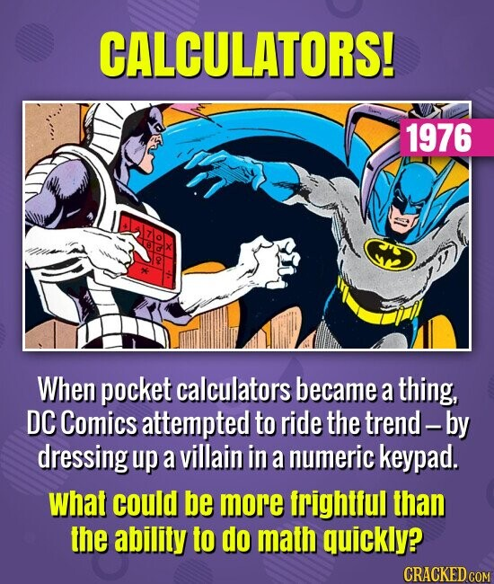 CALCULATORS! 1976 When pocket calculators became a thing, DC Comics attempted to ride the trend - by dressing up a villain in a numeric keypad. what c