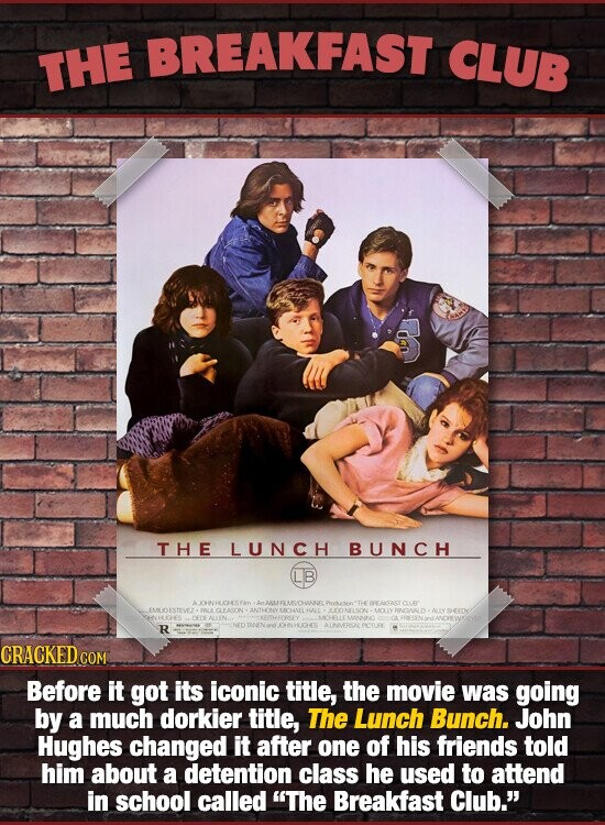 BREAKFAST CLUB THE THE LUNCH BUNCH LB RREAAOTAST R AA CRACKED COM Before it got its iconic title, the movie was going by a much dorkier title, The Lunch Bunch. John Hughes changed it after one of his friends told him about a detention class he used to attend in school